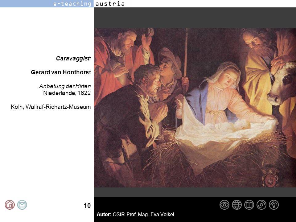 10 Autor: OStR Prof. Mag. Eva Völkel Caravaggist: Gerard van Honthorst Anbetung der Hirten Niederlande, 1622 Köln, Wallraf-Richartz-Museum
