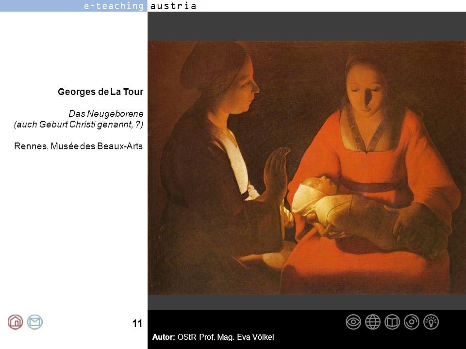11 Autor: OStR Prof. Mag. Eva Völkel Georges de La Tour Das Neugeborene (auch Geburt Christi genannt, ?) Rennes, Musée des Beaux-Arts
