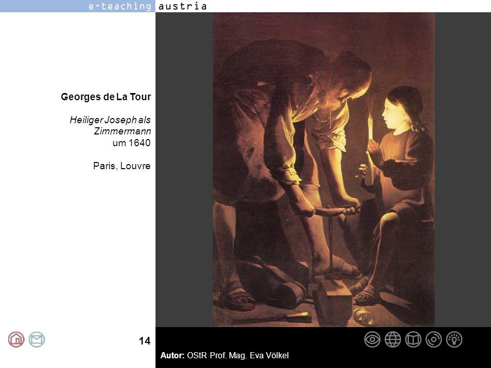 14 Autor: OStR Prof. Mag. Eva Völkel Georges de La Tour Heiliger Joseph als Zimmermann um 1640 Paris, Louvre