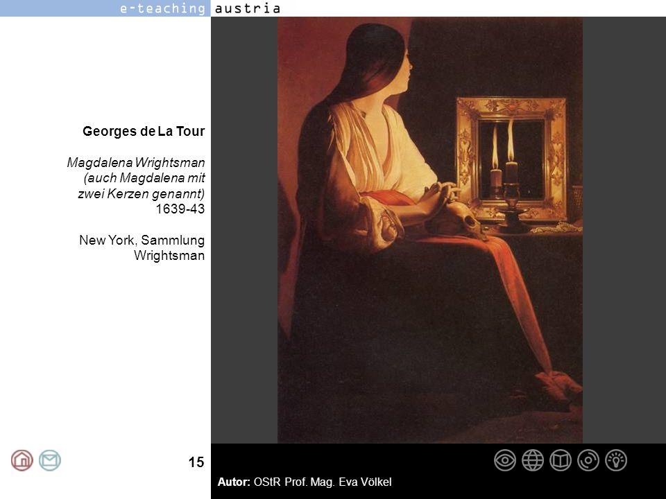 15 Autor: OStR Prof. Mag. Eva Völkel Georges de La Tour Magdalena Wrightsman (auch Magdalena mit zwei Kerzen genannt) 1639-43 New York, Sammlung Wrigh