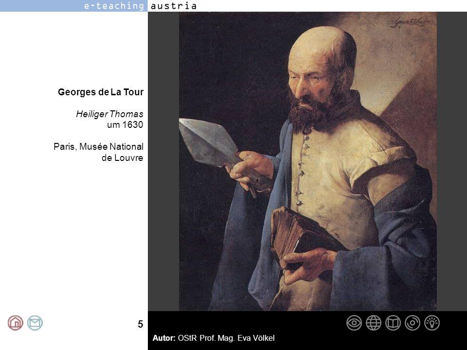 5 Autor: OStR Prof. Mag. Eva Völkel Georges de La Tour Heiliger Thomas um 1630 Paris, Musée National de Louvre
