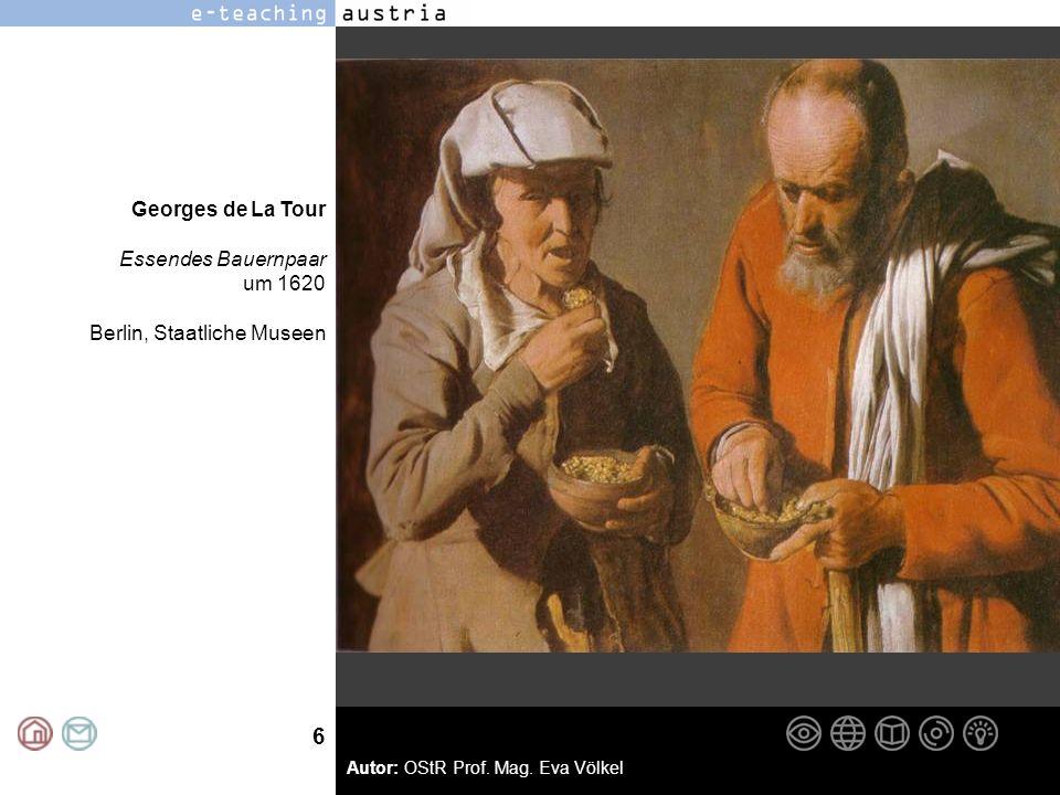 6 Autor: OStR Prof. Mag. Eva Völkel Georges de La Tour Essendes Bauernpaar um 1620 Berlin, Staatliche Museen