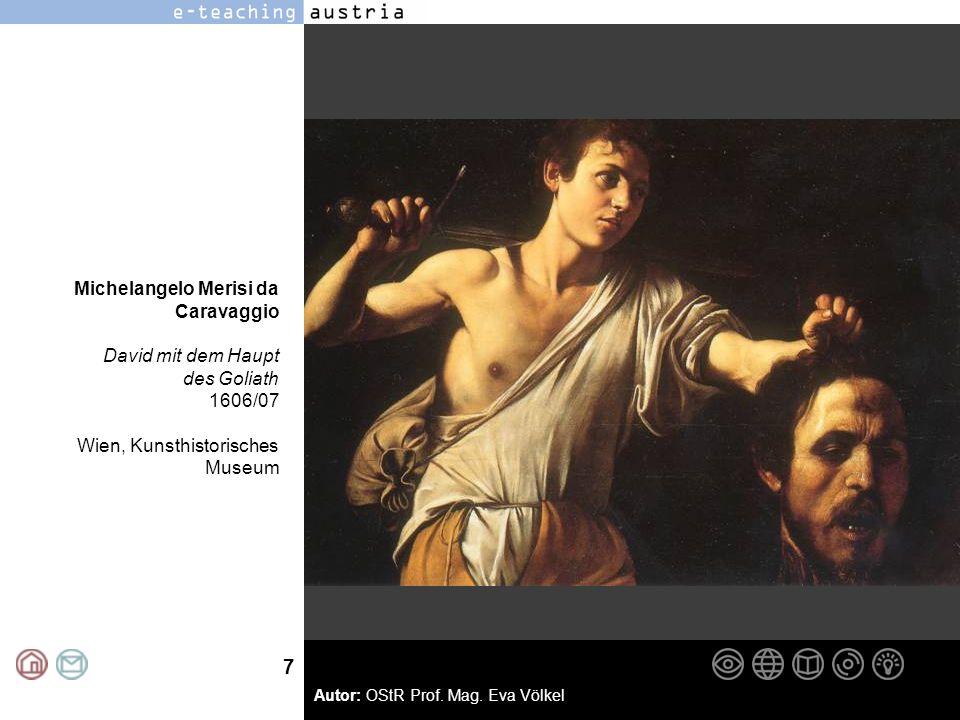 7 Autor: OStR Prof. Mag. Eva Völkel Michelangelo Merisi da Caravaggio David mit dem Haupt des Goliath 1606/07 Wien, Kunsthistorisches Museum