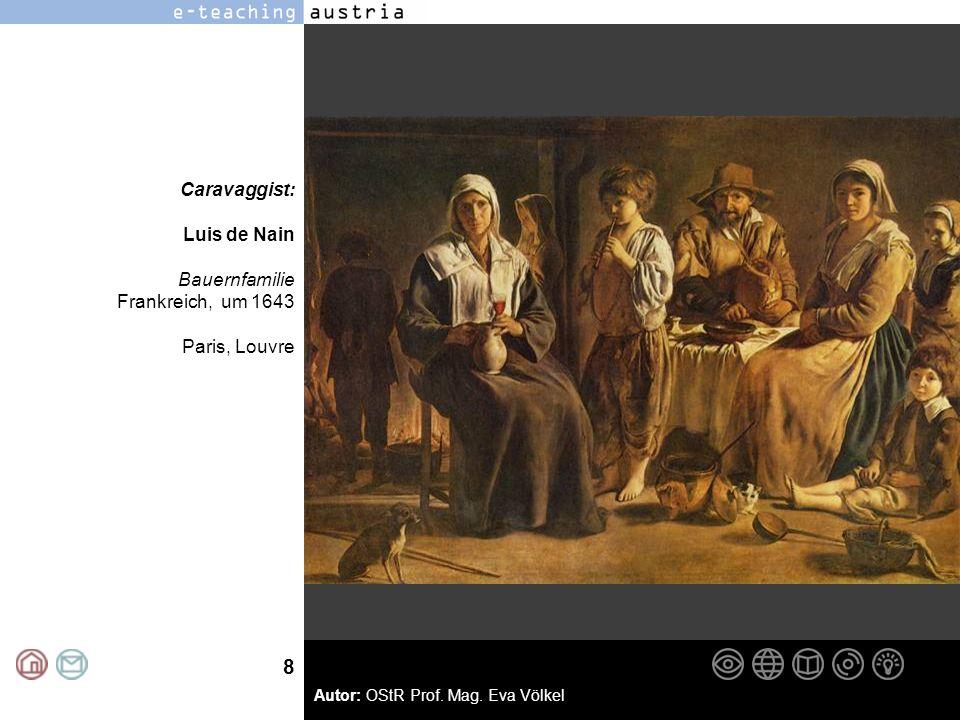 8 Autor: OStR Prof. Mag. Eva Völkel Caravaggist: Luis de Nain Bauernfamilie Frankreich, um 1643 Paris, Louvre