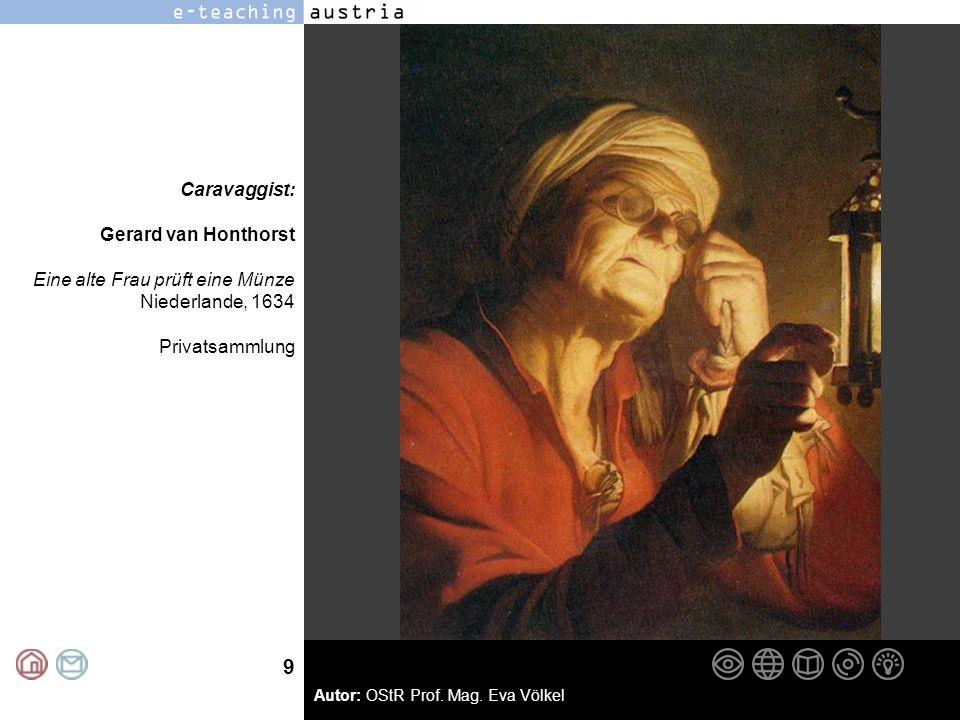 9 Autor: OStR Prof. Mag. Eva Völkel Caravaggist: Gerard van Honthorst Eine alte Frau prüft eine Münze Niederlande, 1634 Privatsammlung