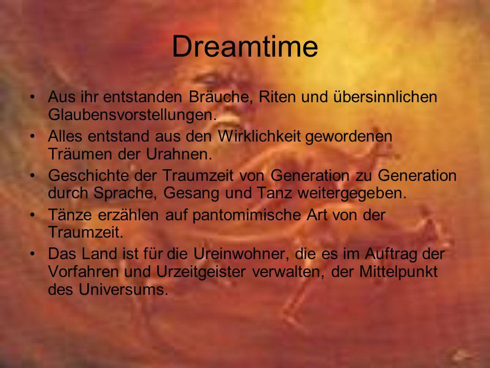 Dreamtime Aus ihr entstanden Bräuche, Riten und übersinnlichen Glaubensvorstellungen. Alles entstand aus den Wirklichkeit gewordenen Träumen der Urahn