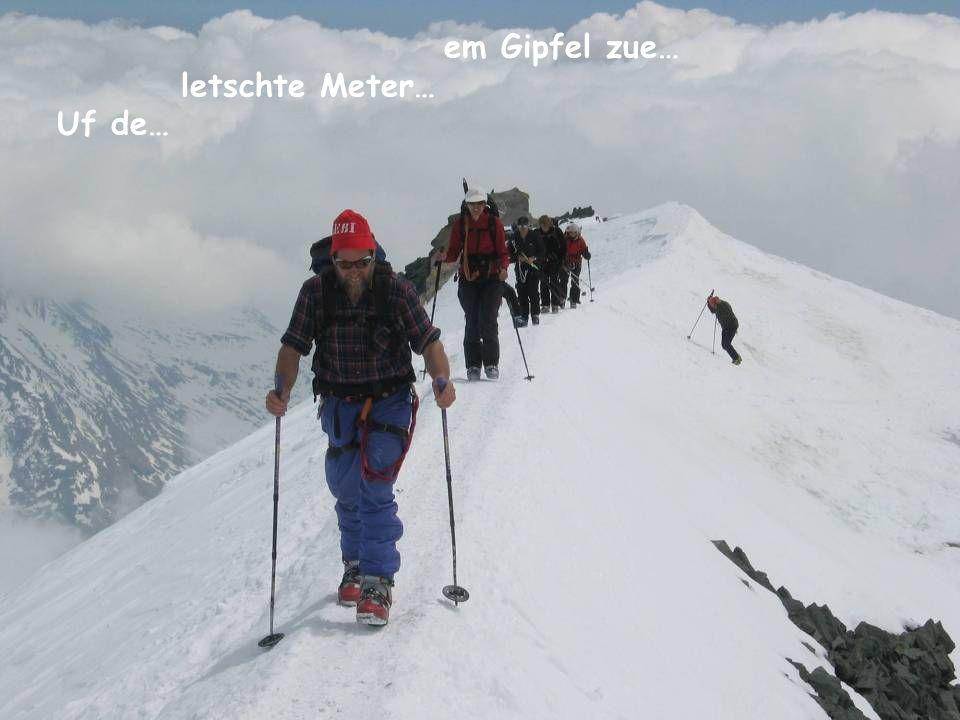 em Gipfel zue… letschte Meter… Uf de…