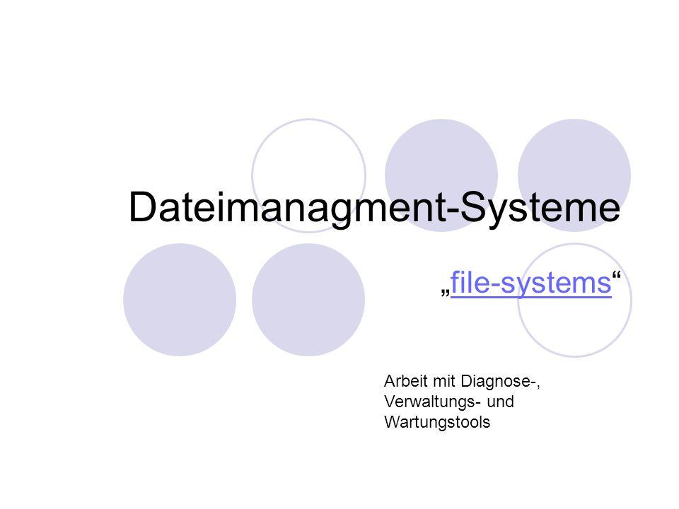 Dateimanagment-Systeme file-systems Arbeit mit Diagnose-, Verwaltungs- und Wartungstools