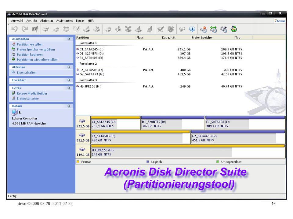 drwm©2006-03-26..2011-02-2216 Nützliche Werkzeuge (Tools) Bei der Partitionierung einer HD; Beim Umwandeln des File-Systems (FAT32 NTFS,ohne Datenverlust); Beim Anpassen der Partitionsgröße (ohne Datenverlust); …hilft z.B.