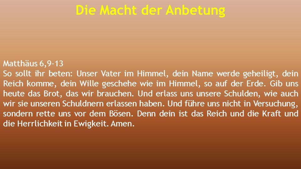Matthäus 6,9-13 So sollt ihr beten: Unser Vater im Himmel, dein Name werde geheiligt, dein Reich komme, dein Wille geschehe wie im Himmel, so auf der
