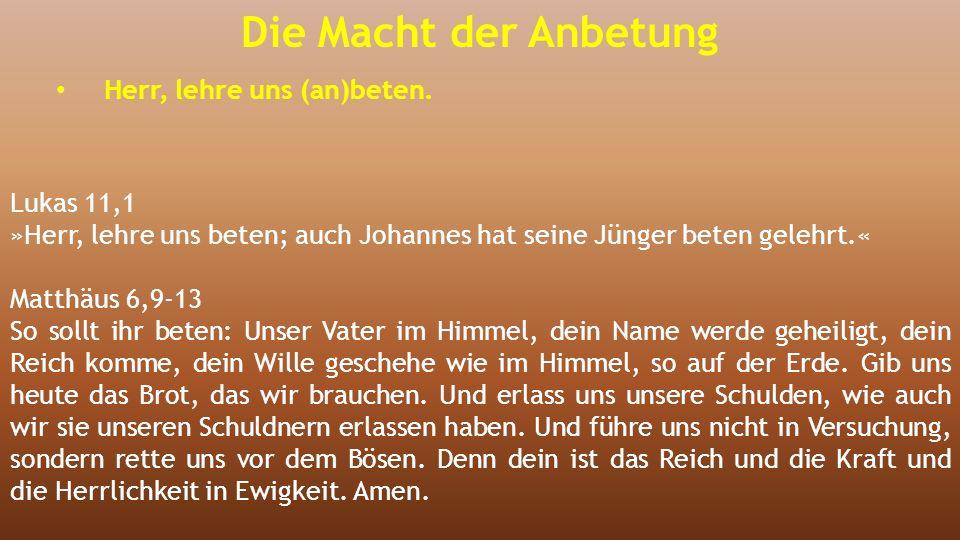 Lukas 11,1 »Herr, lehre uns beten; auch Johannes hat seine Jünger beten gelehrt.« Matthäus 6,9-13 So sollt ihr beten: Unser Vater im Himmel, dein Name