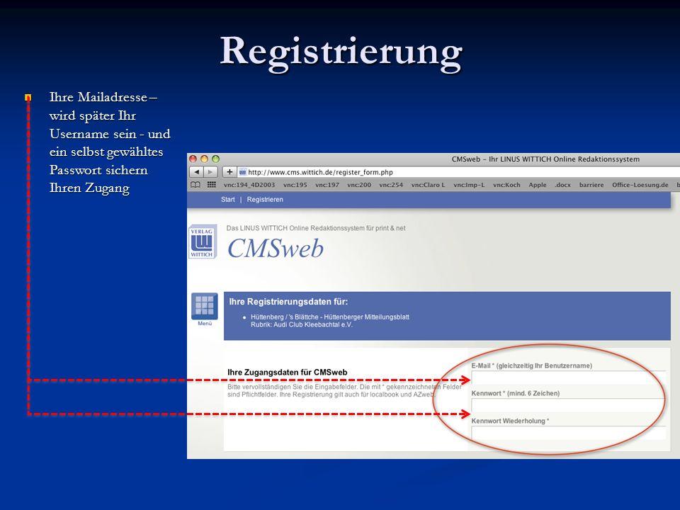 Ihre Mailadresse – wird später Ihr Username sein - und ein selbst gewähltes Passwort sichern Ihren Zugang Ihre Mailadresse – wird später Ihr Username