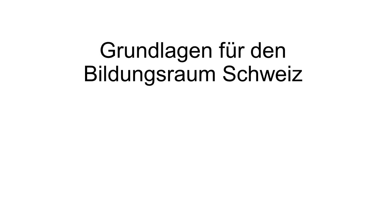 Grundlagen für den Bildungsraum Schweiz