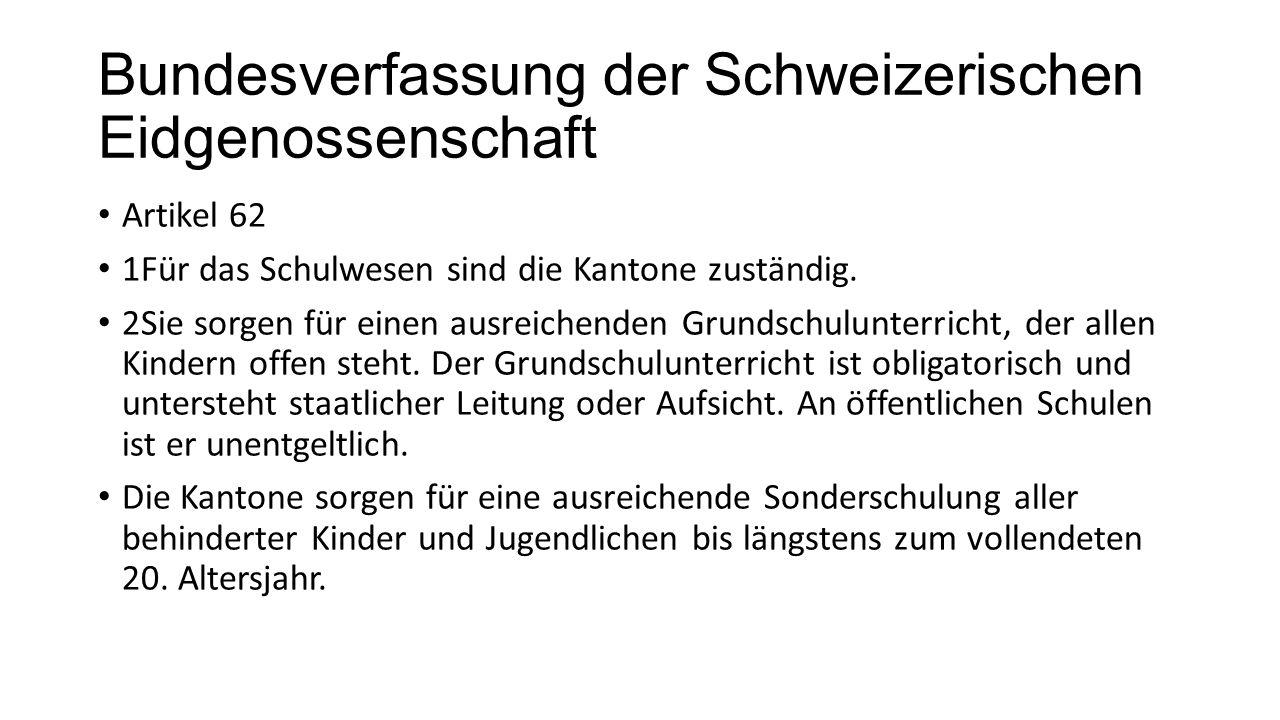 Bundesverfassung der Schweizerischen Eidgenossenschaft Artikel 62 1Für das Schulwesen sind die Kantone zuständig.