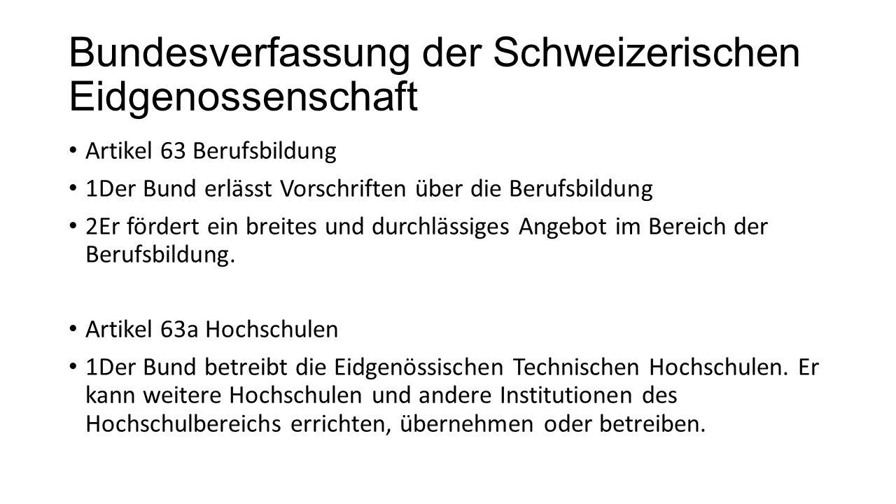 Bundesverfassung der Schweizerischen Eidgenossenschaft Artikel 63 Berufsbildung 1Der Bund erlässt Vorschriften über die Berufsbildung 2Er fördert ein breites und durchlässiges Angebot im Bereich der Berufsbildung.