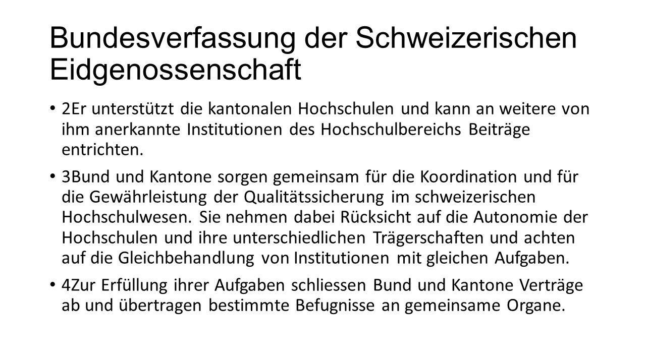 Bundesverfassung der Schweizerischen Eidgenossenschaft 2Er unterstützt die kantonalen Hochschulen und kann an weitere von ihm anerkannte Institutionen des Hochschulbereichs Beiträge entrichten.