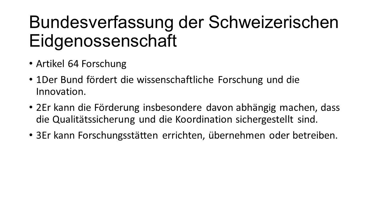 Bundesverfassung der Schweizerischen Eidgenossenschaft Artikel 64 Forschung 1Der Bund fördert die wissenschaftliche Forschung und die Innovation.