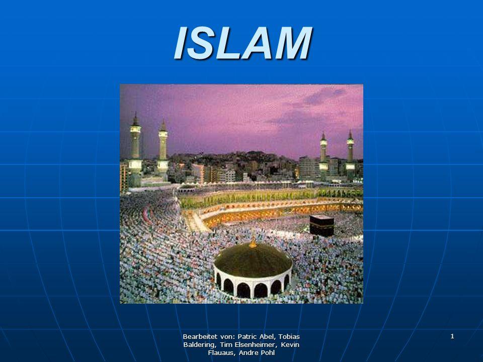 Bearbeitet von: Patric Abel, Tobias Baldering, Tim Elsenheimer, Kevin Flauaus, Andre Pohl 1 ISLAM
