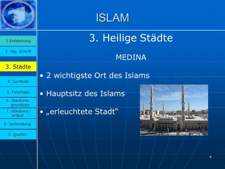 6 ISLAM 3.Städte 2. Hlg. Schrift 1.Entstehung 4. Symbole 5.