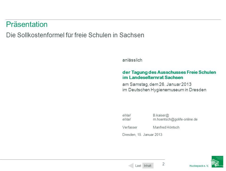 2 Huckepack e. V. 2 Präsentation Die Sollkostenformel für freie Schulen in Sachsen anlässlich der Tagung des Ausschusses Freie Schulen im Landeseltern