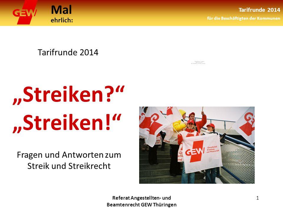 Mal ehrlich: Tarifrunde 2014 für die Beschäftigten der Kommunen Referat Angestellten- und Beamtenrecht GEW Thüringen 1 Streiken.