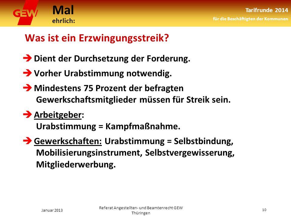 Mal ehrlich: Tarifrunde 2014 für die Beschäftigten der Kommunen Januar 2013 10 Referat Angestellten- und Beamtenrecht GEW Thüringen Was ist ein Erzwingungsstreik.