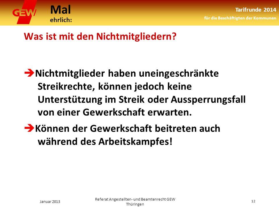 Mal ehrlich: Tarifrunde 2014 für die Beschäftigten der Kommunen Januar 2013 12 Referat Angestellten- und Beamtenrecht GEW Thüringen Was ist mit den Nichtmitgliedern.