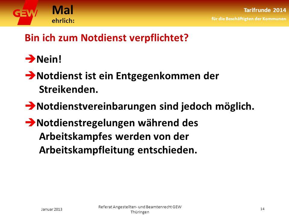 Mal ehrlich: Tarifrunde 2014 für die Beschäftigten der Kommunen Januar 2013 14 Referat Angestellten- und Beamtenrecht GEW Thüringen Bin ich zum Notdienst verpflichtet.