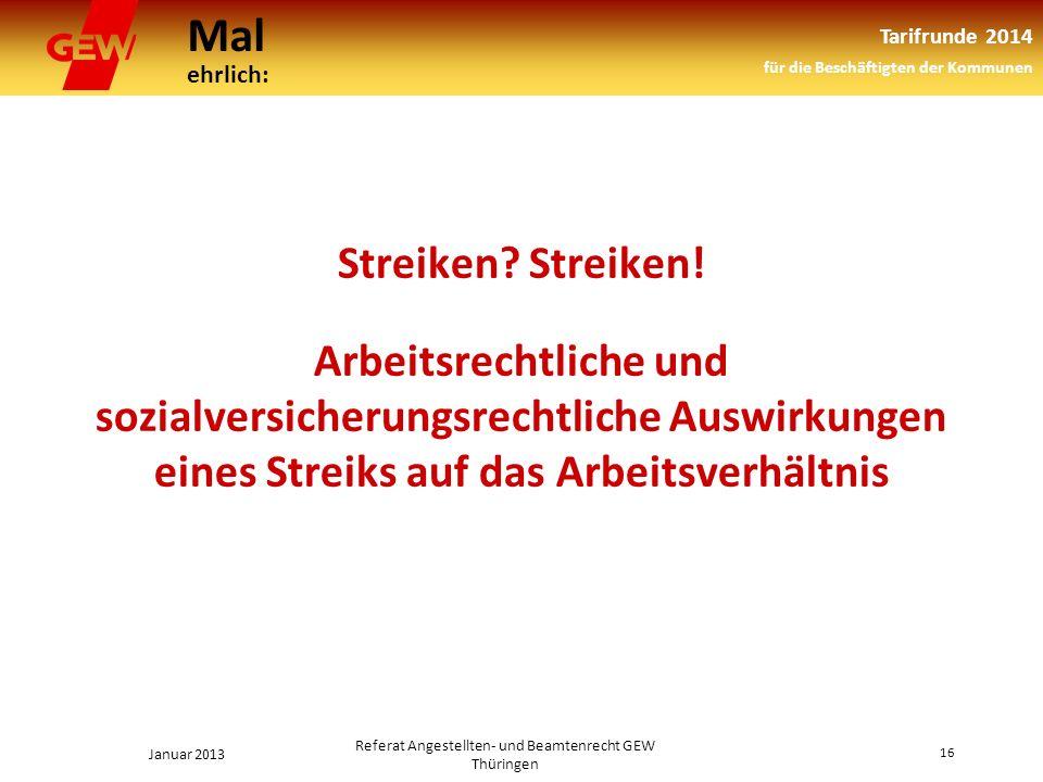 Mal ehrlich: Tarifrunde 2014 für die Beschäftigten der Kommunen Januar 2013 16 Referat Angestellten- und Beamtenrecht GEW Thüringen Streiken.