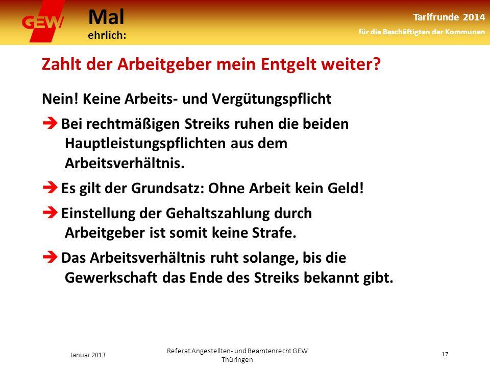 Mal ehrlich: Tarifrunde 2014 für die Beschäftigten der Kommunen Januar 2013 17 Referat Angestellten- und Beamtenrecht GEW Thüringen Zahlt der Arbeitgeber mein Entgelt weiter.