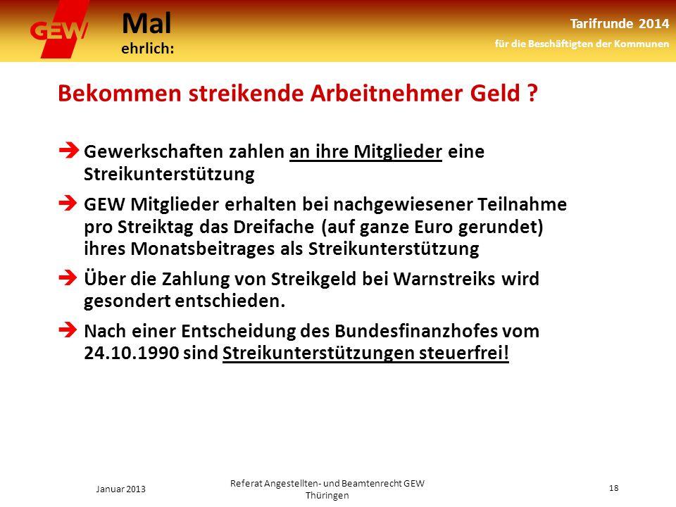 Mal ehrlich: Tarifrunde 2014 für die Beschäftigten der Kommunen Januar 2013 18 Referat Angestellten- und Beamtenrecht GEW Thüringen Bekommen streikende Arbeitnehmer Geld .