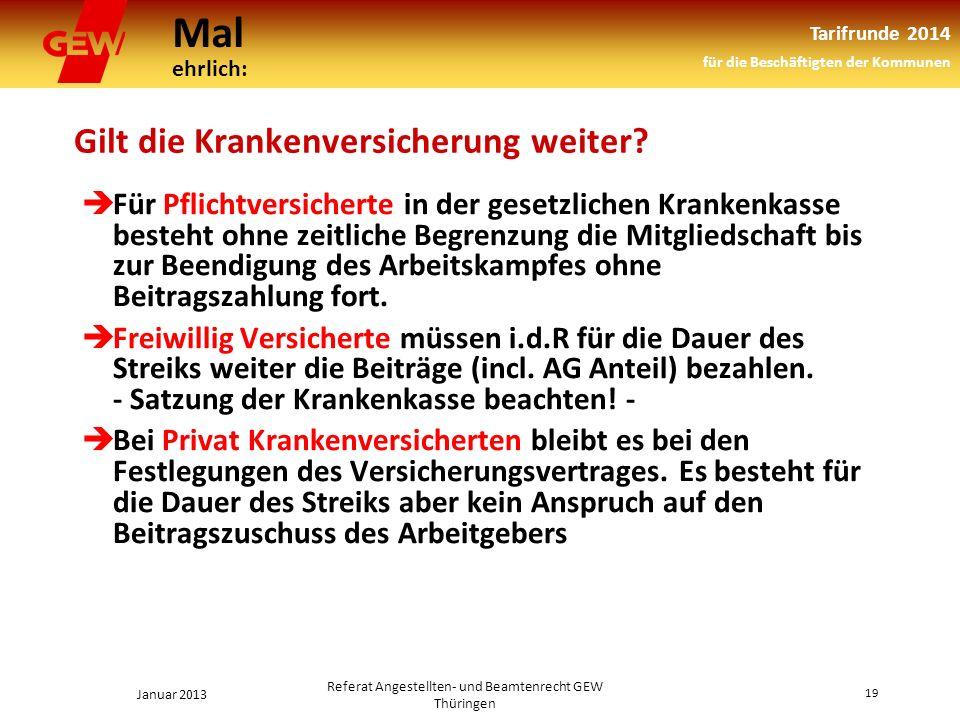 Mal ehrlich: Tarifrunde 2014 für die Beschäftigten der Kommunen Januar 2013 19 Referat Angestellten- und Beamtenrecht GEW Thüringen Gilt die Krankenversicherung weiter.