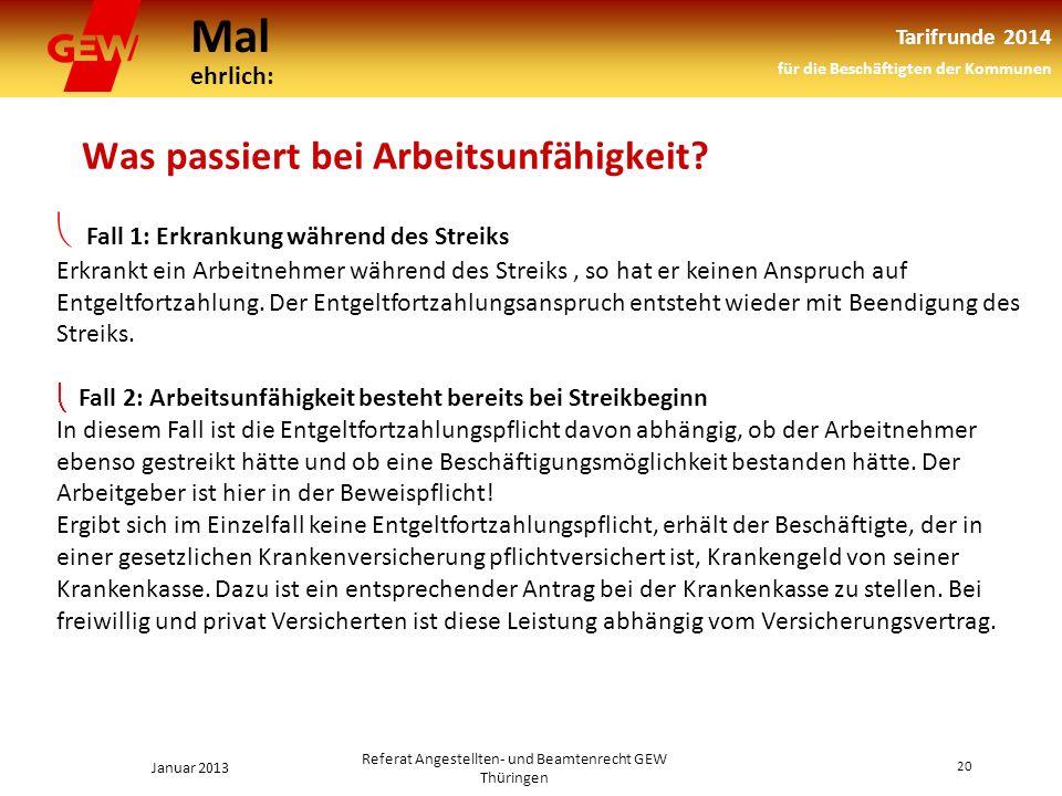 Mal ehrlich: Tarifrunde 2014 für die Beschäftigten der Kommunen Januar 2013 20 Referat Angestellten- und Beamtenrecht GEW Thüringen Was passiert bei Arbeitsunfähigkeit.