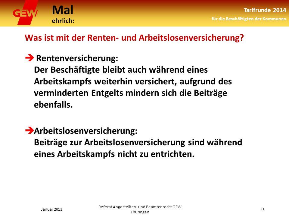 Mal ehrlich: Tarifrunde 2014 für die Beschäftigten der Kommunen Januar 2013 21 Referat Angestellten- und Beamtenrecht GEW Thüringen Was ist mit der Renten- und Arbeitslosenversicherung.