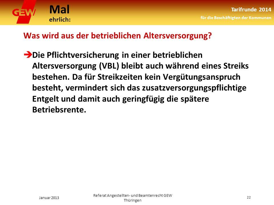 Mal ehrlich: Tarifrunde 2014 für die Beschäftigten der Kommunen Januar 2013 22 Referat Angestellten- und Beamtenrecht GEW Thüringen Was wird aus der betrieblichen Altersversorgung.