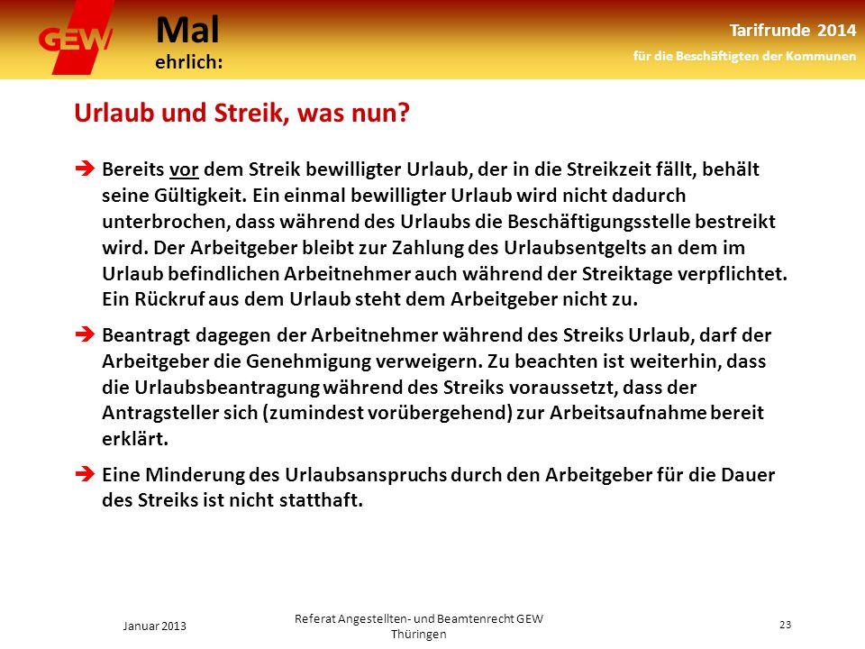 Mal ehrlich: Tarifrunde 2014 für die Beschäftigten der Kommunen Januar 2013 23 Referat Angestellten- und Beamtenrecht GEW Thüringen Urlaub und Streik, was nun.