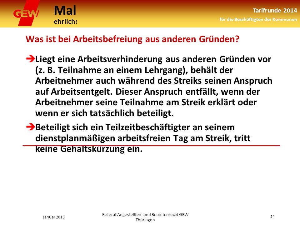 Mal ehrlich: Tarifrunde 2014 für die Beschäftigten der Kommunen Januar 2013 24 Referat Angestellten- und Beamtenrecht GEW Thüringen Was ist bei Arbeitsbefreiung aus anderen Gründen.