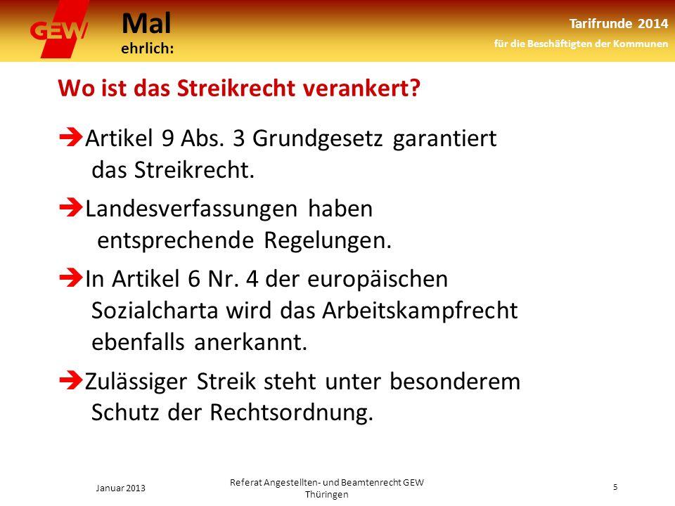 Mal ehrlich: Tarifrunde 2014 für die Beschäftigten der Kommunen Januar 2013 5 Referat Angestellten- und Beamtenrecht GEW Thüringen Wo ist das Streikrecht verankert.