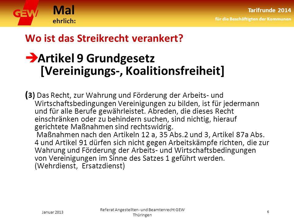 Mal ehrlich: Tarifrunde 2014 für die Beschäftigten der Kommunen Januar 2013 6 Referat Angestellten- und Beamtenrecht GEW Thüringen Wo ist das Streikrecht verankert.