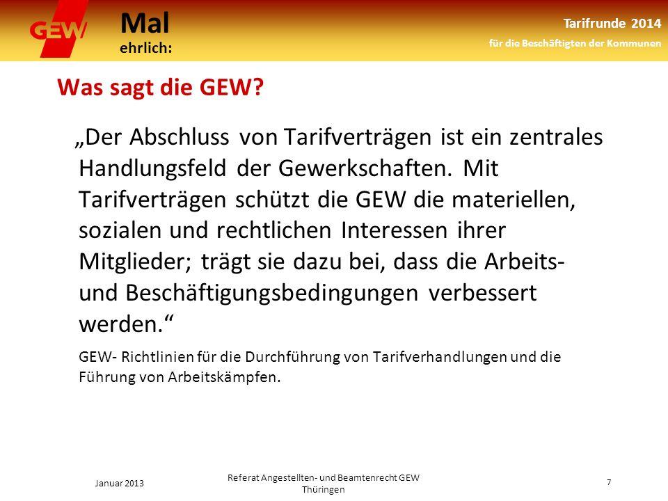 Mal ehrlich: Tarifrunde 2014 für die Beschäftigten der Kommunen Januar 2013 7 Referat Angestellten- und Beamtenrecht GEW Thüringen Was sagt die GEW.