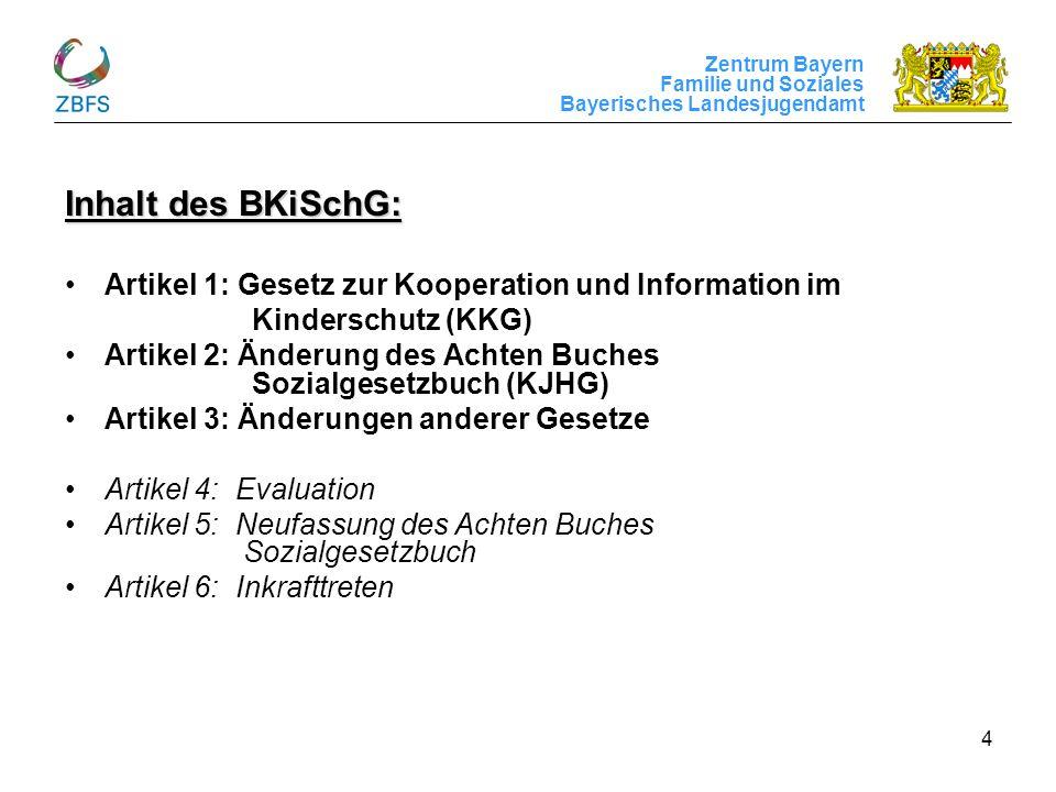 Zentrum Bayern Familie und Soziales Bayerisches Landesjugendamt 4 Inhalt des BKiSchG: Artikel 1: Gesetz zur Kooperation und Information im Kinderschut