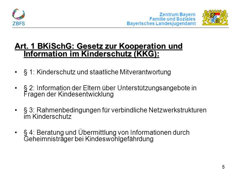 Zentrum Bayern Familie und Soziales Bayerisches Landesjugendamt 5 Art. 1 BKiSchG: Gesetz zur Kooperation und Information im Kinderschutz (KKG): § 1: K