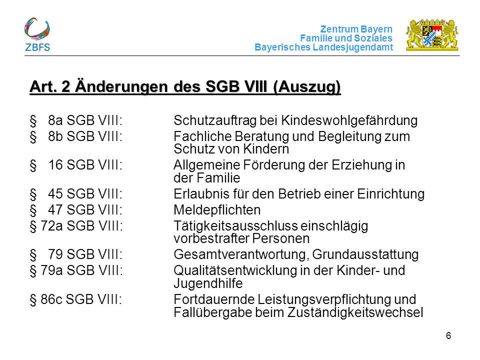 Zentrum Bayern Familie und Soziales Bayerisches Landesjugendamt 6 Art. 2 Änderungen des SGB VIII (Auszug) § 8a SGB VIII: Schutzauftrag bei Kindeswohlg