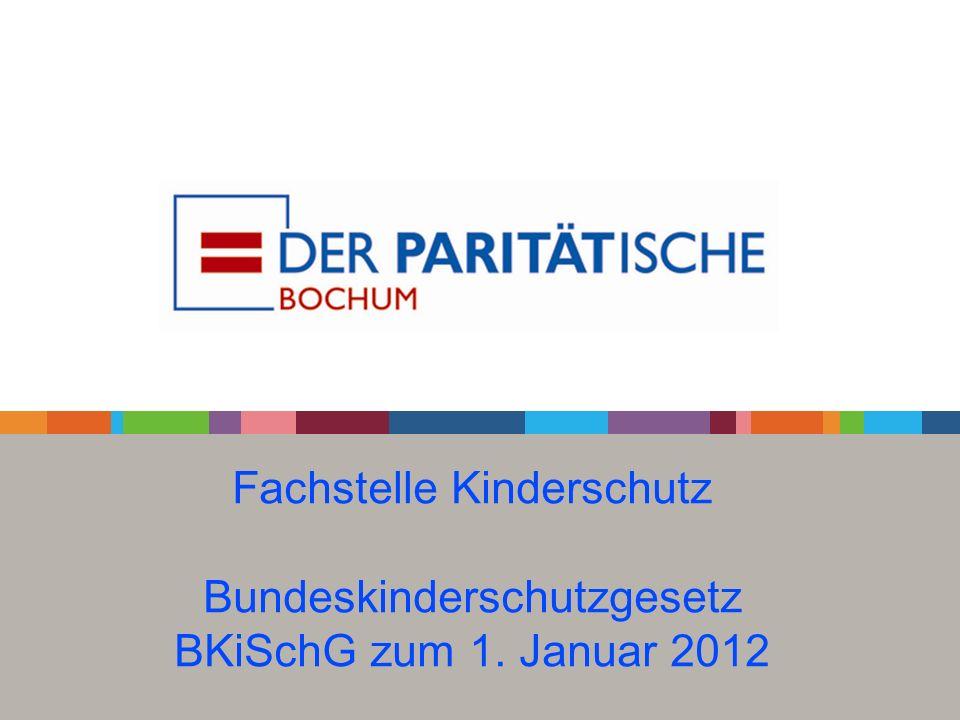 Fachstelle Kinderschutz Bundeskinderschutzgesetz BKiSchG zum 1. Januar 2012
