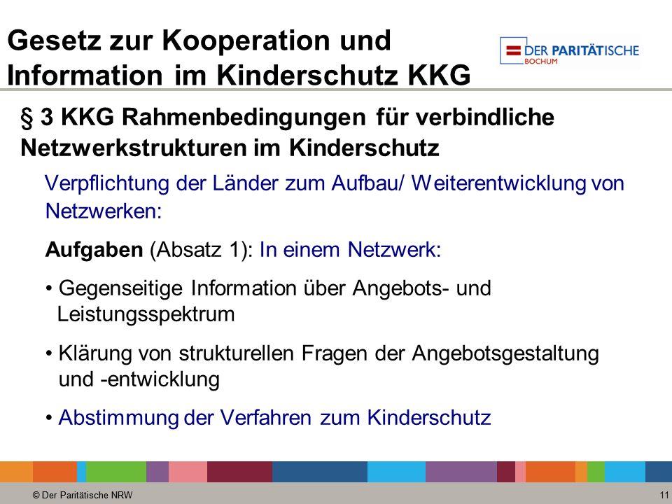 © Der Paritätische NRW 11 © Der Paritätische NRW § 3 KKG Rahmenbedingungen für verbindliche Netzwerkstrukturen im Kinderschutz Verpflichtung der Lände