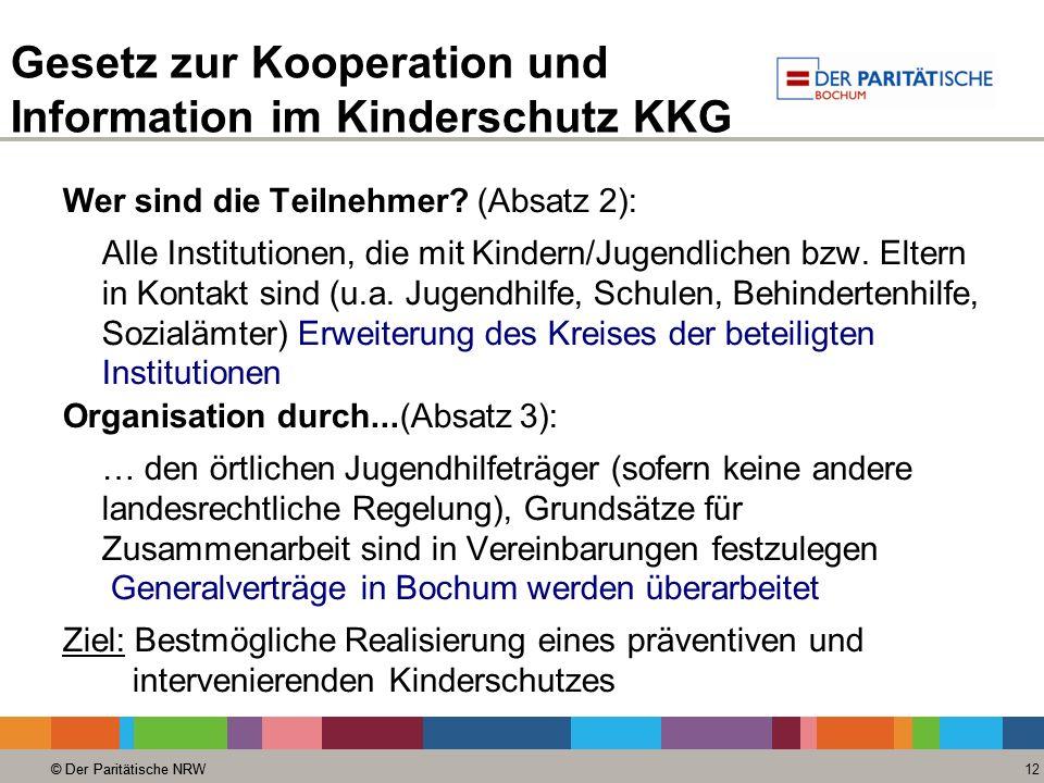 © Der Paritätische NRW 12 © Der Paritätische NRW Gesetz zur Kooperation und Information im Kinderschutz KKG Wer sind die Teilnehmer? (Absatz 2): Alle