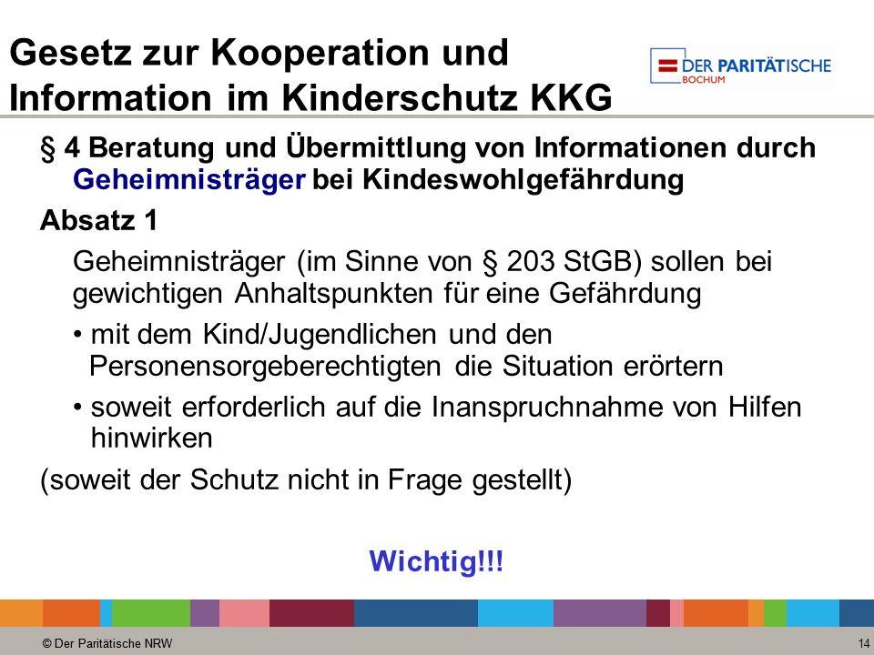 © Der Paritätische NRW 14 © Der Paritätische NRW Gesetz zur Kooperation und Information im Kinderschutz KKG § 4 Beratung und Übermittlung von Informat