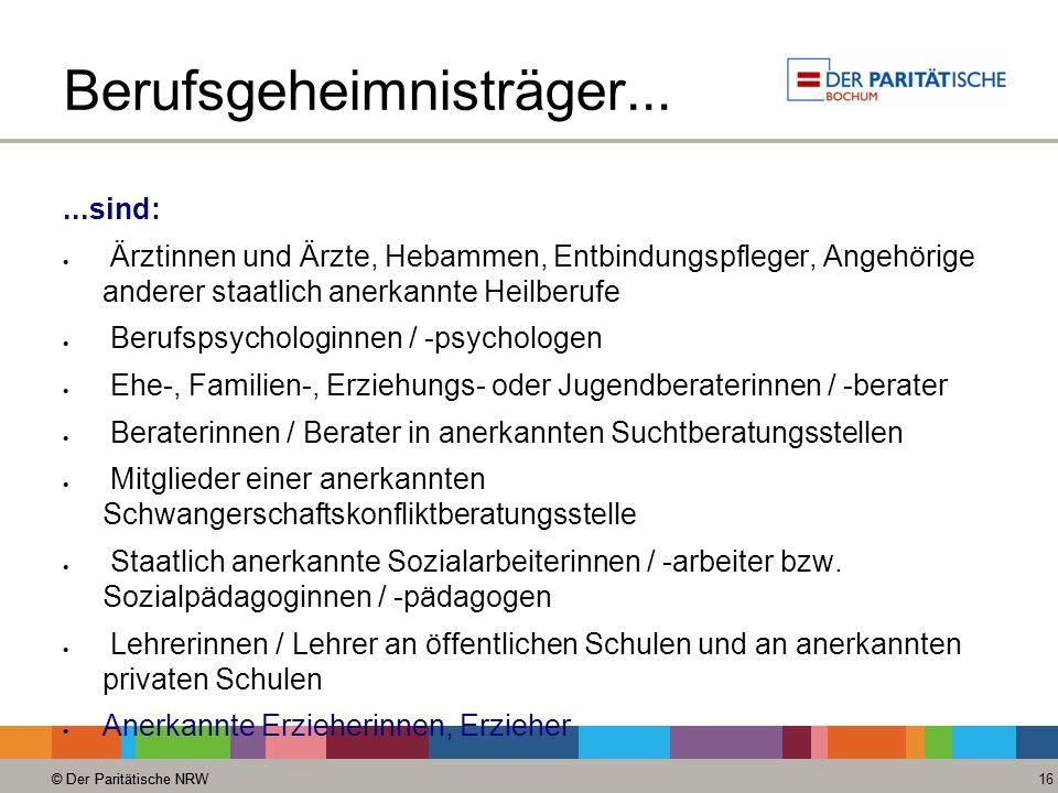 © Der Paritätische NRW 16 © Der Paritätische NRW Berufsgeheimnisträger......sind: Ärztinnen und Ärzte, Hebammen, Entbindungspfleger, Angehörige andere