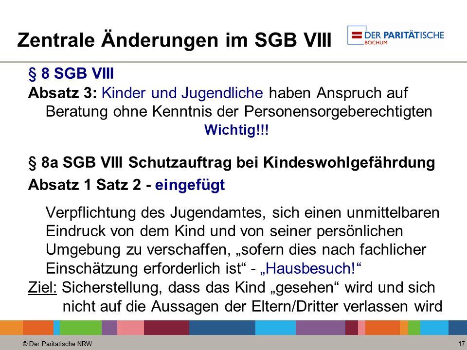 © Der Paritätische NRW 17 © Der Paritätische NRW Zentrale Änderungen im SGB VIII § 8 SGB VIII Absatz 3: Kinder und Jugendliche haben Anspruch auf Bera