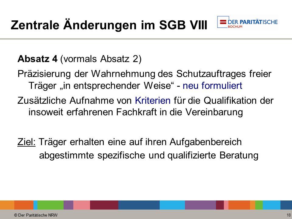 © Der Paritätische NRW 18 © Der Paritätische NRW Zentrale Änderungen im SGB VIII Absatz 4 (vormals Absatz 2) Präzisierung der Wahrnehmung des Schutzau